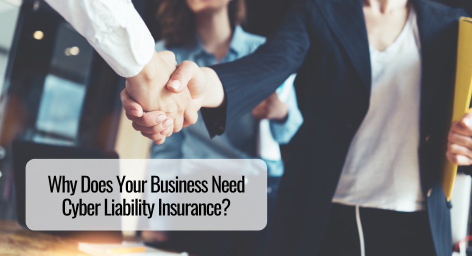 Why Does Your Business Need Cyber Liability Insurance?
